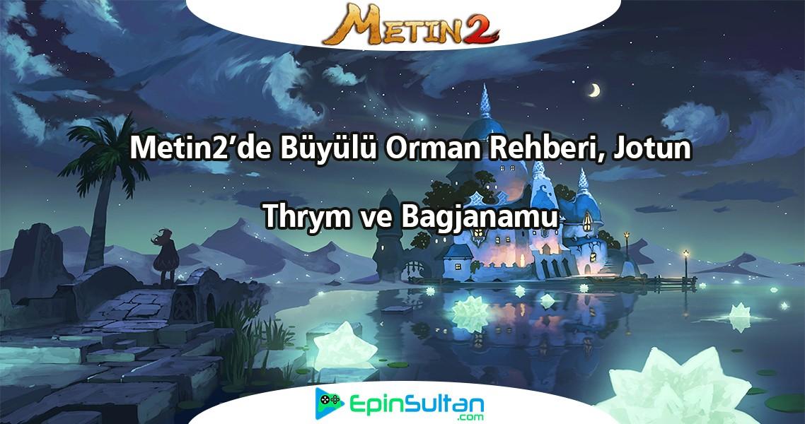 Metin2 de Büyülü Orman Rehberi, Jotun Thrym ve Bagjanamu | EpinSultan