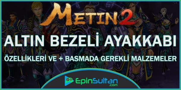Metin2 Altın Bezeli Ayakkabı Özellikleri ve +Basmada Gerekli Malzemeler
