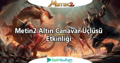 Metin2de Altın Canavar Üçlüsü Etkinliği | EpinSultan
