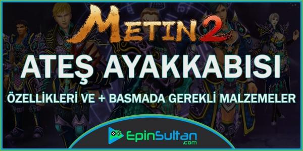 Metin2 Ateş Ayakkabısı Özellikleri ve +Basmada Gerekli Malzemeler