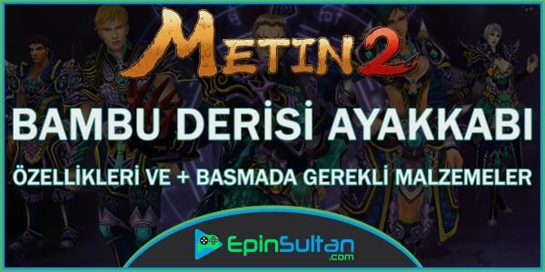 Metin2 Bambu Derisi Ayakkabı Özellikleri ve +Basmada Gerekli Malzemeler