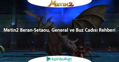 Metin2 Beran-Setaou, General ve Buz Cadısı Rehberi