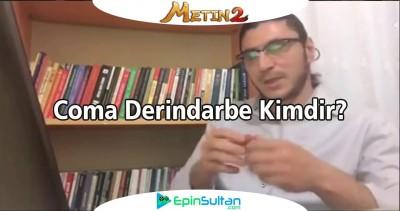 Metin2 COMA Derindarbe Kimdir, Forum, YouTube