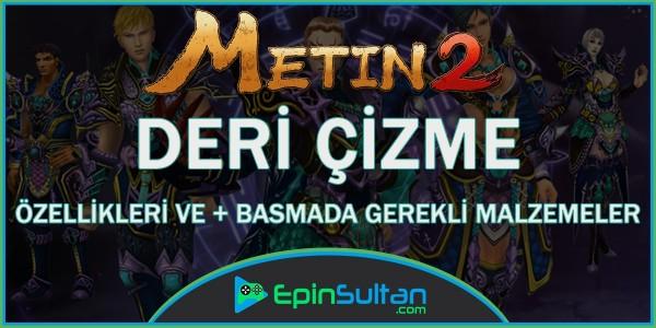 Metin2 Deri Çizme Özellikleri ve +Basmada Gerekli Malzemeler