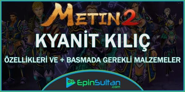 Metin2 Kyanit Kılıç Özellikleri Ve + Basmada Gerekli Malzemeler