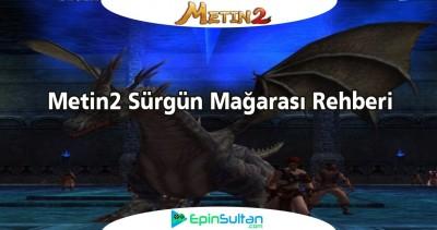 Metin2 Sürgün Mağarası Rehberi | EpinSultan