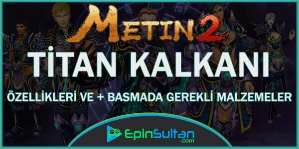 Metin2 Titan Kalkanı Özellikleri ve +Basmada Gerekli Malzemeler