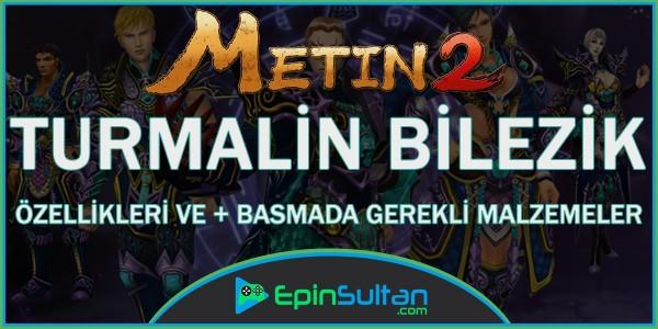Metin2 Turmalin Bilezik Özellikleri ve +Basmada Gerekli Malzemeler