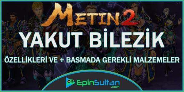 Metin2 Yakut Bilezik Özellikleri ve +Basmada Gerekli Malzemeler